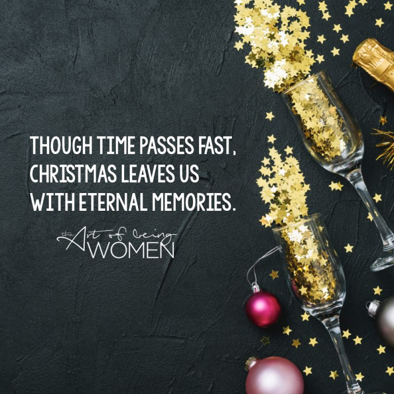 Though time passes fast, christmas leaves us eternal memories.